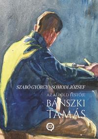 Szabó György - Somodi József: Az alföld festője Bánszki Tamás -  (Könyv)