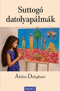 Afshin Dehghani: Suttogó datolyapálmák -  (Könyv)