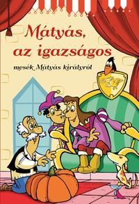 Mátyás, az igazságos - Mesék Mátyás királyról -  (Könyv)