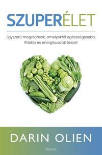 Darin Olien: Szuperélet - Egyszerű megoldások, amelyektől egészségesebb, fittebb és energikusabb leszel -  (Könyv)