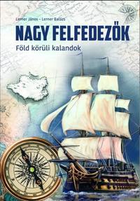 Lerner János, Lerner Balázs: Nagy felfedezők - Föld körüli kalandok -  (Könyv)