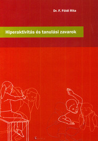 Dr. F. Földi Rita: Hiperaktivitás és tanulási zavarok -  (Könyv)