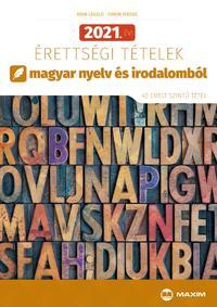 Árva László, Simon Ferenc: 2021. évi érettségi tételek magyar nyelv és irodalomból - 40 emelt szintű tétel -  (Könyv)
