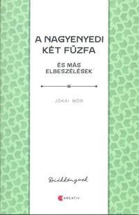 Jókai Mór: A nagyenyedi két fűzfa és más elbeszélések -  (Könyv)