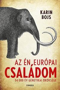 Karin Bojs: Az én európai családom - 54 000 év genetikai öröksége -  (Könyv)