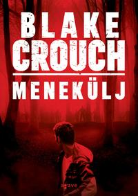 Blake Crouch: Menekülj -  (Könyv)