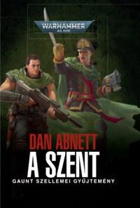 Dan Abnett: A Szent - Gaunt szellemei gyűjtemény -  (Könyv)