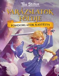 Tea Stilton: Fondorlatok kastélya - Varázslatok Földje -  (Könyv)