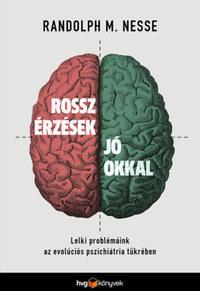 Randolph M. Nesse: Rossz érzések jó okkal - Lelki problémáink az evolúciós pszichiátria tükrében -  (Könyv)
