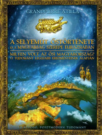 Grandpierre Attila: A Selyemút őstörténete és a magyarság szerepe Eurázsiában - Milyen volt az ősi Magyarország? 12 tudomány legújabb eredményeinek alapján -  (Könyv)