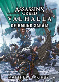 Matthew J. Kirby: Assassin's Creed: Valhalla - Geirmund sagája -  (Könyv)