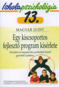 Magyar Judit: Egy kiscsoportos fejlesztő program kísérlete - Tanulási és magatartási gondokkal küzdő gyerekek számára - Iskolapszichológia 13. -  (Könyv)