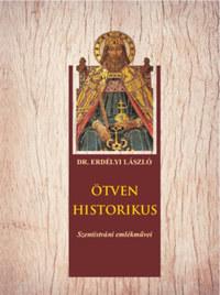 Erdélyi László: Ötven historikus - Szentistváni emlékművei -  (Könyv)