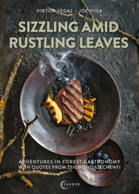 Segal Viktor, Vida József: Sizzling amid rustling leaves - Adventures in forest gastronomy with quotes from Zsigmond Széchenyi -  (Könyv)