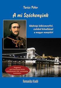 Tarics Péter: A mi Széchenyink - Közösségi lelkiismerettel, cselekvő hitvallással a magyar nemzetért -  (Könyv)