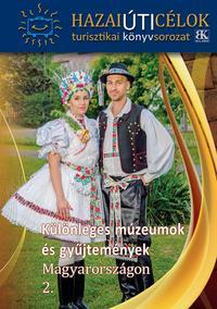 Különleges múzeumok és gyűjtemények Magyarországon 2. -  (Könyv)