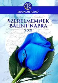 Az Irodalmi Rádió alkotóközössége: Szerelmemnek Bálint-napra 2021. -  (Könyv)