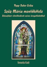 Papp Faber Erika: Szűz Mária mentőkötele - Rózsafüzér-elmélkedések színes üvegablakokkal -  (Könyv)