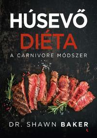Dr. Shawn Baker: Húsevő diéta - A carnivore módszer -  (Könyv)