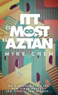 Mike Chen: Itt és most és aztán -  (Könyv)