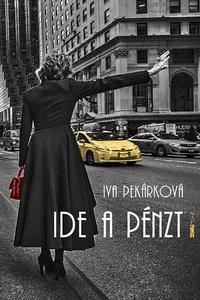 Iva Pekárková: Ide a pénzt -  (Könyv)