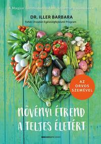 Dr. Iller Barbara: Növényi étrend a teljes életért - Az orvos szemével -  (Könyv)