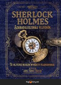 James Hamer-Morton: Sherlock Holmes - Szabadulószobás fejtörők - Tíz rejtélyes helyszín interaktív feladványokkal a Szabadulószobás fejtörők szerzőjétől -  (Könyv)