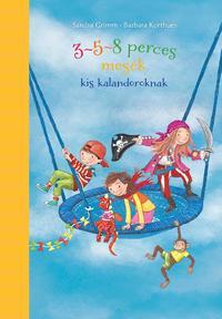 Sandra Grimm, Barbara Korthues: 3-5-8 perces mesék kis kalandoroknak -  (Könyv)
