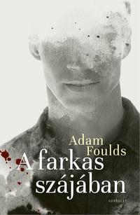Adam Foulds: A farkas szájában -  (Könyv)