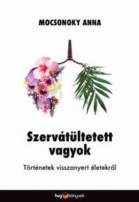 Mocsonoky Anna: Szervátültetett vagyok - Történetek visszanyert életekről -  (Könyv)
