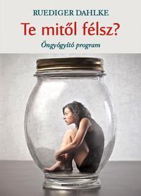 Ruediger Dahlke: Te mitől félsz? - Öngyógyító program -  (Könyv)