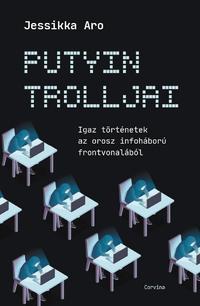 Jessikka Aro: Putyin trolljai - Igaz történetek az orosz infoháború frontvonalából -  (Könyv)