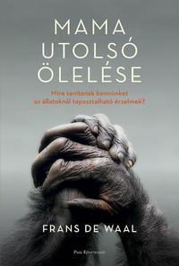 Frans De Waal: Mama utolsó ölelése - Mire tanítanak bennünket az állatoknál tapasztalható érzelmek? -  (Könyv)
