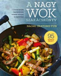 Naomi Imatome-Yun: A nagy wok szakácskönyv -  (Könyv)