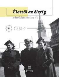 Lovas Ildikó, Farkas Zsuzsa, Ninkov K. Olga, Mirko Grlica: Élettől az életig a holokauszton át -  (Könyv)