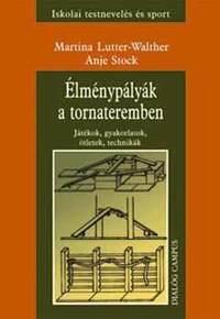 Walther Anje, Martina Lutter: Élménypályák a tornateremben - Játékok, gyakorlatok -  (Könyv)
