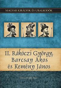 Kovács Gergely István: II. Rákóczi György, Barcsay Ákos és Kemény János - Magyar királyok és uralkodók 21. kötet -  (Könyv)