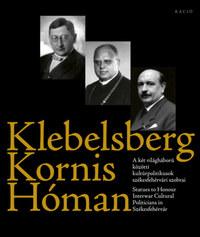 Klebelsberg-Kornis-Hóman - A két világháború közötti kultúrpolitikusok székesfehérvári szobrai -  (Könyv)