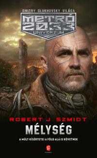 Robert J. Szmidt: Mélység - Metró 2033 Univerzum -  (Könyv)