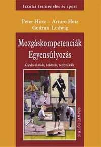 Ludwig, Hotz, Hirtz: Mozgáskompetenciák - Egyensúlyozás - Gyakorlatok, ötletek, technikák -  (Könyv)