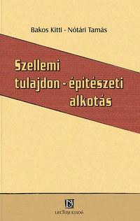 Nótári Tamás, Bakos Kitti: Szellemi tulajdon - építészeti alkotás -  (Könyv)