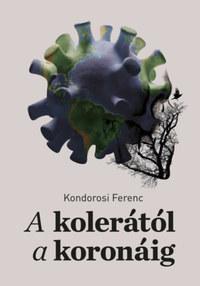 Kondorosi Ferenc: A kolerától a koronáig - Az epidemiológiától a jogtudományig -  (Könyv)
