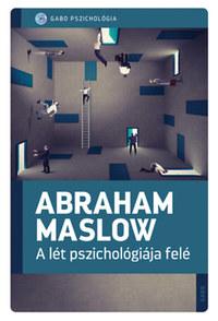 Abraham Maslow: A lét pszichológiája felé -  (Könyv)