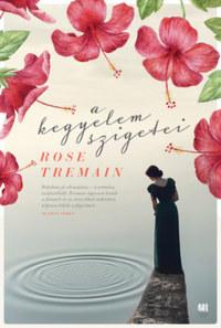 Rose Tremain: A kegyelem szigetei -  (Könyv)