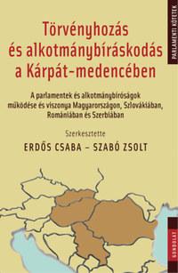 Erdős Csaba (szerk.), Szabó Zsolt (Szerk.): Törvényhozás és alkotmánybíráskodás a Kárpát-medencében - A parlamentek és alkotmánybíróságok működése és viszonya Magyarországon, Szlovákiában, Romániában és Szerbiában -  (Könyv)