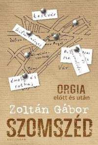 Zoltán Gábor: Szomszéd - Orgia előtt és után -  (Könyv)