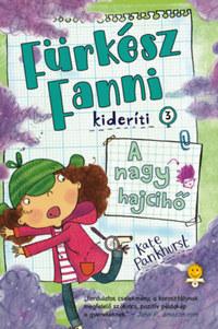 Kate Pankhurst: A nagy hajcihő - Fürkész Fanni kideríti 3. -  (Könyv)