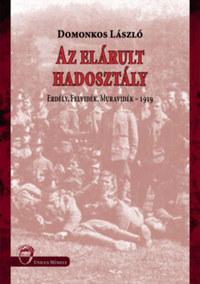 Domonkos László: Az elárult hadosztály - Erdély, Felvidék, Muravidék - 1919 -  (Könyv)