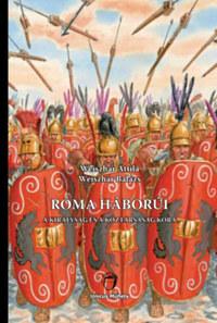 Weiszhár Attila, Weiszhár Balázs: Róma háborúi - A királyság és a köztársaság kora -  (Könyv)