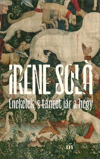 Irene Solá: Énekelek, s táncot jár a hegy -  (Könyv)